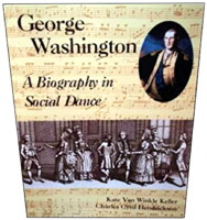 George Washington: A Biography in Social Dance by Kate Van Winkle and Charles Cyril Hendrickson