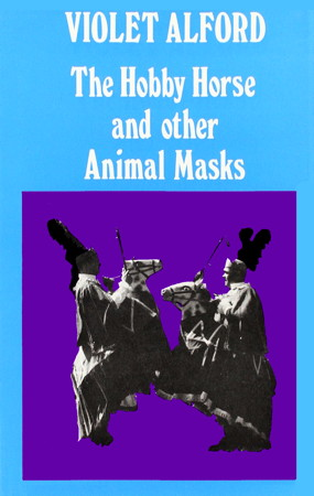 Hobby Horse and Other Animal Masks by Violet Alford
